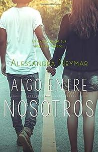 Algo entre nosotros: Volume 1 par Alessandra Neymar
