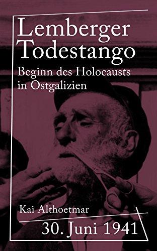 """Lemberger Todestango: 30. Juni 1941. Beginn des Holocausts in Ostgalizien (Reihe """"Kriegsgeschichten"""")"""