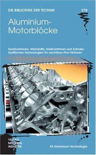 Aluminium-Motorblöcke: Konstruktionen, Werkstoffe, Gießverfahren und Zylinderlaufflächen-Technologien für Leichtbau-Pkw-Motoren
