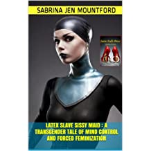 Latex Slave Sissy Maid : A Transgender Tale of Mind Control and Forced Feminization