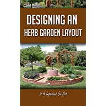 Designing An Herb Garden Layout: Is It Important Or Not (English Edition)