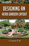 Designing An Herb Garden Layout: Is It Important Or Not