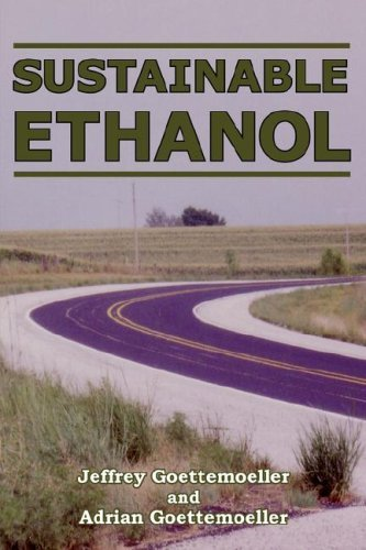 [Sustainable Ethanol: Biofuels, Biorefineries, Cellulosic Biomass, Flex-Fuel Vehicles, and Sustainable Farming for Energy Independence] [By: Goettemoeller, Jeffrey] [September, 2007]