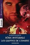 Série intégrale 'Les griffes de l'ombre' : Le chasseur des ténèbres - L'appel du crépuscule - Dans les pas du loup (Nocturne)