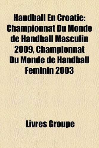 Handball En Croatie: Championnat Du Monde de Handball Masculin 2009, Championnat Du Monde de Handball Feminin 2003