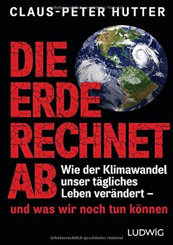 Die Erde rechnet ab: Wie der Klimawandel unser tägliches Leben verändert - und was wir noch tun können
