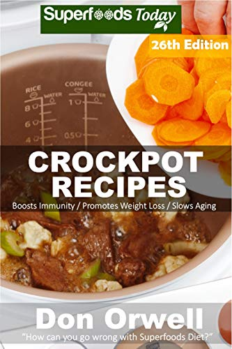 Crockpot Recipes: Over 260 Quick & Easy Gluten Free Low Cholesterol Whole Foods Recipes full of Antioxidants & Phytochemicals (Slow Cooking Natural Weight ... Transformation Book 20) (English Edition)
