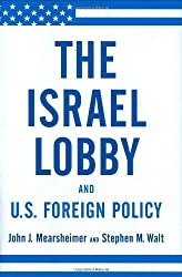 The Israel Lobby and U.S. Foreign Policy by John J. Mearsheimer (2007-08-27)