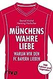 Münchens wahre Liebe: Warum wir den FC Bayern lieben. 200 Fakten und Legenden (Warum wir unseren Verein lieben)