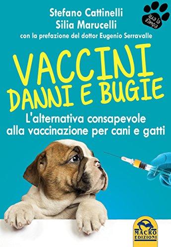 Vaccini: danni e bugie: L'alternativa consapevole alla vaccinazione per cani e gatti