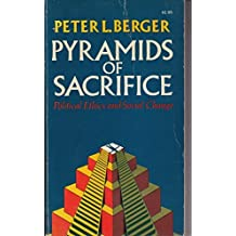 Pyramids of Sacrifice: Political Ethics and Social Change by Peter L. Berger (1976-04-07)