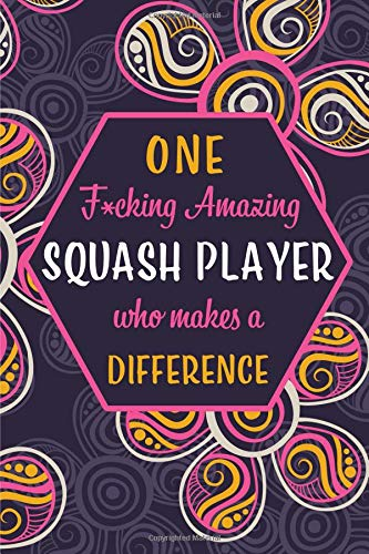 One F*cking Amazing Squash Player Who Makes A Difference: Blank Lined Pattern Funny Journal/Notebook as Birthday, Christmas, Game day, Appreciation or Special Occasion Gifts for Squash Players