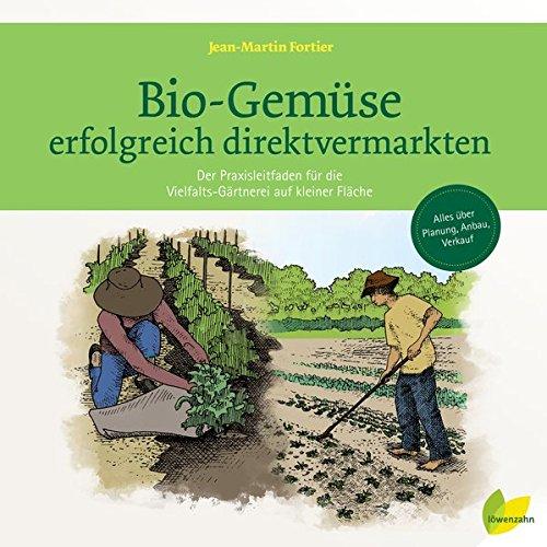 Preisvergleich Produktbild Bio-Gemüse erfolgreich direktvermarkten: Der Praxisleitfaden für die Vielfalts-Gärtnerei auf kleiner Fläche. Alles über Planung, Anbau, Verkauf