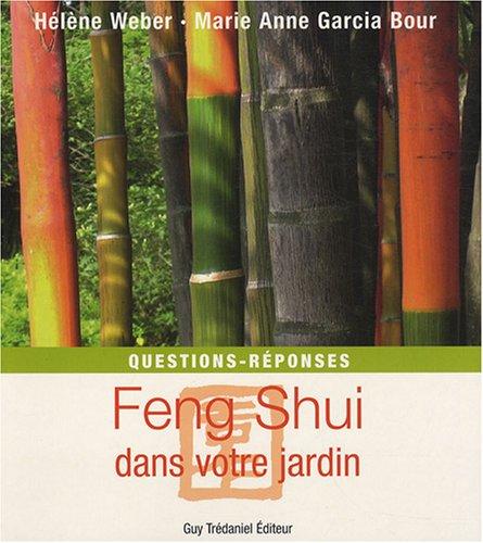 Feng Shui dans votre jardin : Questions - réponses par Hélène Weber
