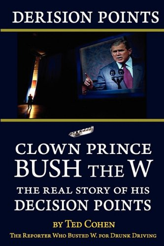 Derision Points: Clown Prince Bush the W, the Real Story of his Decision Points