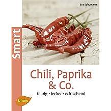 Chili, Paprika & Co: Feurig, lecker, erfrischend (Smart Gartenbuch)