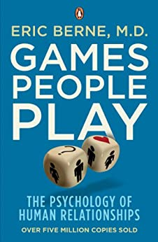 Games People Play: The Psychology of Human Relationships by [Berne, Eric]