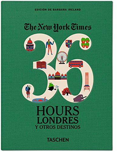 NYT. 36 Hours. Londres y otros destinos por Barbara Ireland