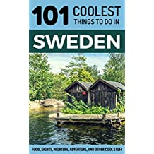 Sweden: Sweden Travel Guide: 101 Coolest Things to Do in Sweden (Stockholm Travel Guide, Gothenburg, Malmo, Uppsala, Swedish Lapland, Scandinavia Travel) (English Edition)