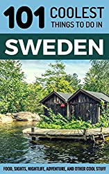 Sweden: Sweden Travel Guide: 101 Coolest Things to Do in Sweden (Stockholm Travel Guide, Gothenburg, Malmo, Uppsala, Swedish Lapland, Scandinavia Travel)