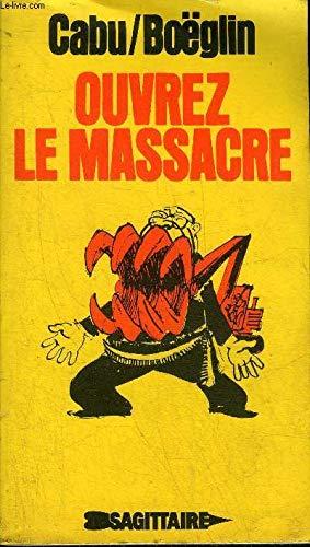 Ouvrez le massacre par Cabu, Jean-Marie Boëglin