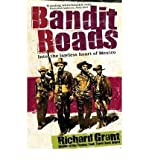 Telecharger Livres Bandit Roads Into the Lawless Heart of Mexico Author Richard Grant published on May 2009 (PDF,EPUB,MOBI) gratuits en Francaise