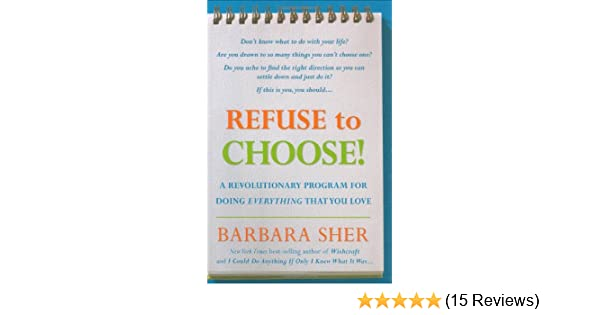 Refuse to choose a revolutionary program for doing everything refuse to choose a revolutionary program for doing everything that you love amazon barbara sher 8601404779633 books fandeluxe Image collections