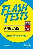 Flash tests anglais A1 : Testez votre niveau ! Vocabulaire-grammaire...