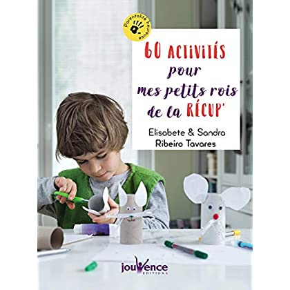 60 activités pour mes petits rois de la récup' (Parentalité heureuse t. 11)
