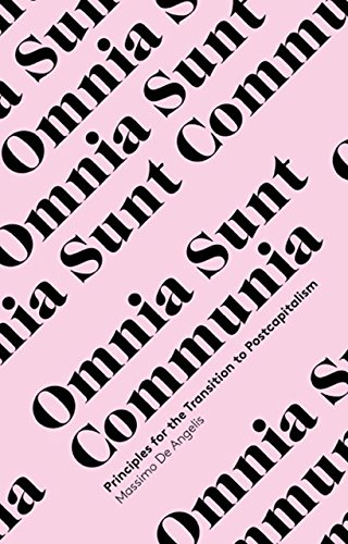 Omnia Sunt Communia: On the Commons and the Transformation to Postcapitalism (In Common) por Massimo de Angelis