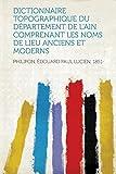 Cover of: Dictionnaire Topographique Du Departement de l'Ain Comprenant Les Noms de Lieu Anciens Et Moderns   Philipon Edouard Paul Lucien 1851-