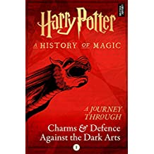 Harry Potter: A Journey Through Charms and Defence Against the Dark Arts (Harry Potter: A Journey Through… Book 1)