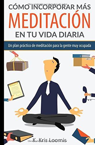 Portada del libro Cómo incorporar más meditación en tu vida diaria: Un plan práctico de meditación para la gente muy ocupada (Yoga para la gente muy ocupada)