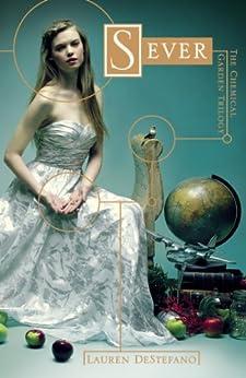Sever (The Chemical Garden, Book 3) by [DeStefano, Lauren]