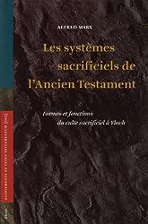 Les systèmes sacrificiels de l'Ancien Testament: Formes Et Fonctions Du Culte Sacrificiel a Yhwh (Vetus Testamentum Supplements)