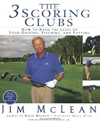 The 3 Scoring Clubs: How to Raise the Level of Your Driving, Pitching, and Putting Games by Jim McLean (2005-05-19)