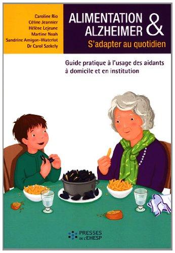 Alimentation & Alzheimer : S'adapter au quotidien - Guide pratique à l'usage des aidants à domicile et en institution par Caroline Rio