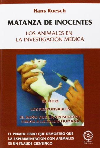 Matanza de inocentes - los animales de la investigacion medica por Hans Ruesch
