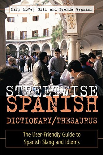 Streetwise Spanish Dictionary/Thesaurus: The User-friendly Guide to Spanish Slang and Idioms (Streetwise!Series) por Brenda Wegmann