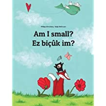 Am I small? Ez bicuk im?: Children's Picture Book English-Kurdish (Dual Language/Bilingual Edition)