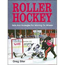 Roller Hockey: Skills and Strategies for Winning on Wheels by Greg Siller (1-Jul-1997) Paperback