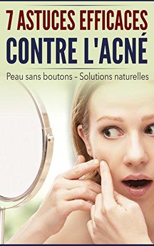 Sept astuces efficaces contre l'acné: Remèdes naturels de Grand-mère - Traitement naturels à appliquer chez vous immédiatement