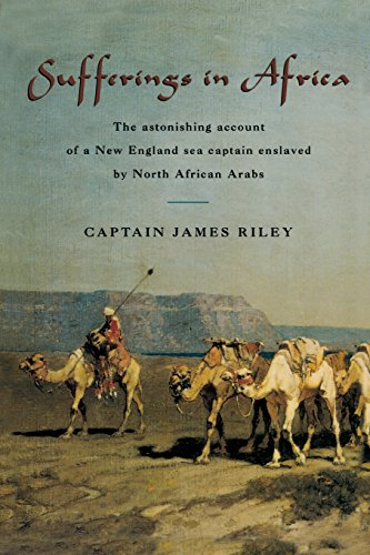 Sufferings in Africa: The Astonishing Account Of A New England Sea Captain Enslaved By North African Arabs por James Riley