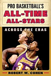 Pro Basketball's All-Time All-Stars: Across the Eras by Robert W. Cohen (2013-03-14)