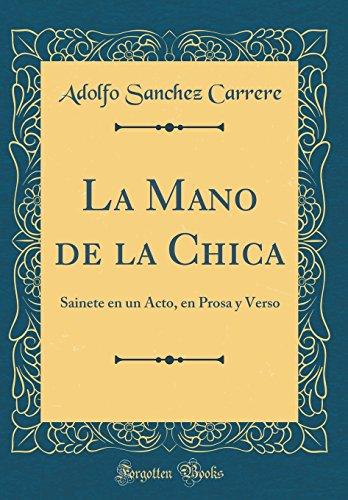 La Mano de la Chica: Sainete en un Acto, en Prosa y Verso (Classic Reprint)