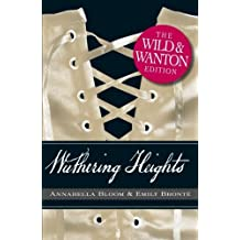 Wuthering Heights: The Wild and Wanton Edition by Emily Bronte (2011-01-14)