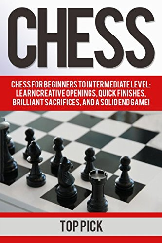 Price comparison product image Chess: Chess for Beginners to Intermediate Level; Learn Creative Openings,  Quick Finishes,  Brilliant Sacrifices,  and a Solid End Game!
