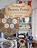 Stitching with Beatrix Potter: Stitch, Sew & Give 10 Adorable Projects