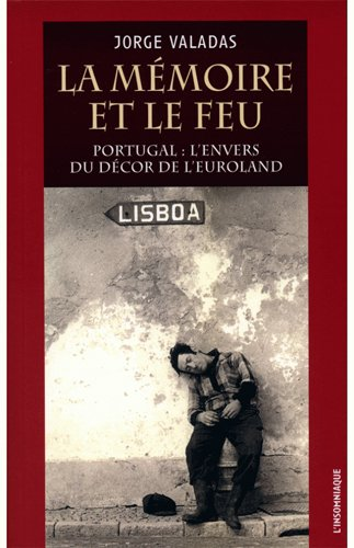 La mémoire et le feu : Portugal : l'envers du décor de l'Euroland par Jorge Valadas