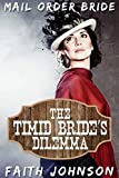 Mail Order Bride: The Timid Bride's Dilemma: Clean and Wholesome Western Historical Romance (Big Bertha's Mail Order Brides Book 2)